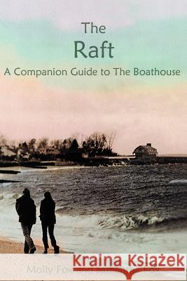The Raft: A Companion Thought Book to the Boathouse Molly Fox Samantha Fox 9780595211654