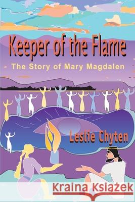 Keeper of the Flame: The Story of Mary Magdalen Leslie A. Chyten 9780595211777