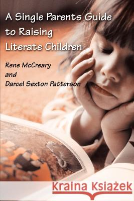 A Single Parents Guide to Raising Literate Children Rene McCreary Darcel Sexton Patterson 9780595211876