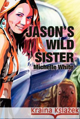 Jason's Wild Sister Michelle Renee White 9780595214174