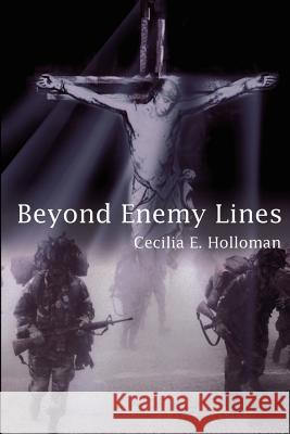 Beyond Enemy Lines Cecilia E. Holloman 9780595215492