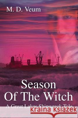 Season Of The Witch : A Great Lakes Shipwreck Tale Mark David Veum 9780595216321