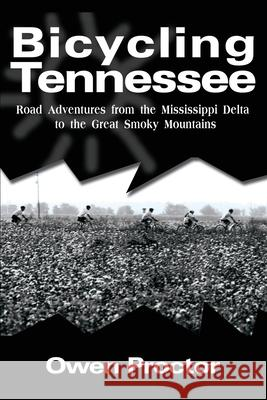 Bicycling Tennessee: Road Adventures from the Mississippi Delta to the Great Smoky Mountains Owen Proctor 9780595218110