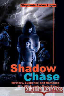 Shadow Chase: Mystery, Suspense and Romance at a Hill Country Dude Ranch Stephanie P. Logue 9780595218820