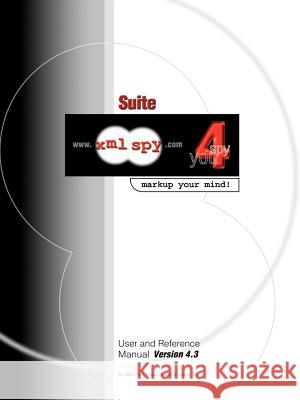 XML Spy 4.3 User and Reference Manual Altova Ges M B H 9780595219025