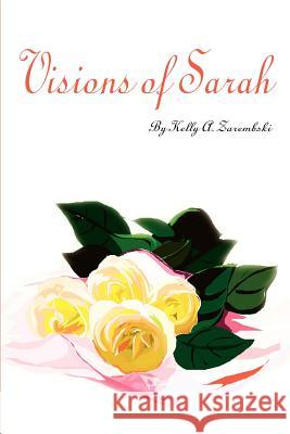 Visions of Sarah Kelly A. Zarembski 9780595219629