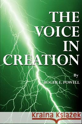 The Voice in Creation Roger E. Powell 9780595219773