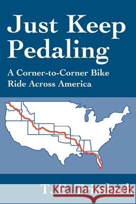 Just Keep Pedaling: A Corner-To-Corner Bike Ride Across America T. E. Trimbath 9780595221004