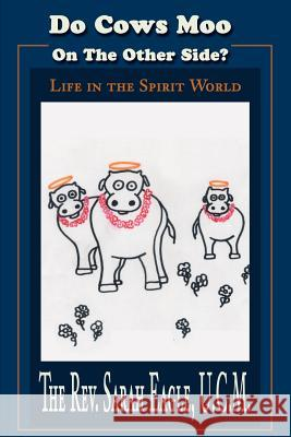 Do Cows Moo on the Other Side?: Life in the Spirit World Sarah Eagle 9780595222247