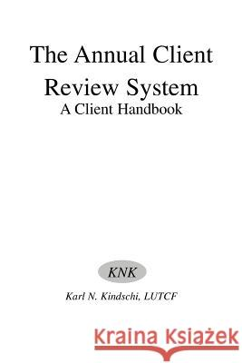 The Annual Client Review System: A Client Handbook Karl N. Kindschi 9780595222544