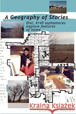 A Geography of Stories: Dist. #145 Sophomores Explore Features of Home Philip Ross 9780595223091