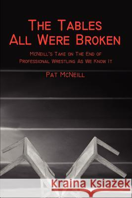 The Tables All Were Broken: McNeill Pat McNeill 9780595224043