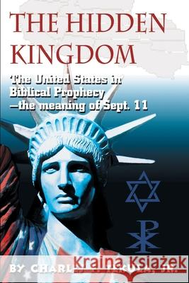 The Hidden Kingdom: The United States in Biblical Prophecy Charles F., Jr. Tekula 9780595224388