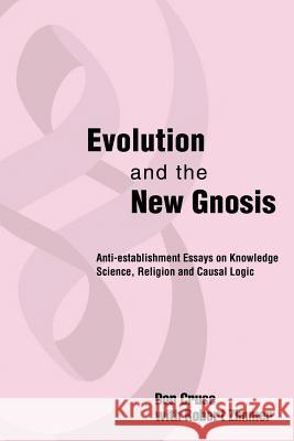 Evolution and the New Gnosis: Anti-Establishment Essays on Knowledge Don I. Cruse 9780595224456