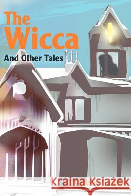 The Wicca : And Other Tales Randy T. Sultzer 9780595224906