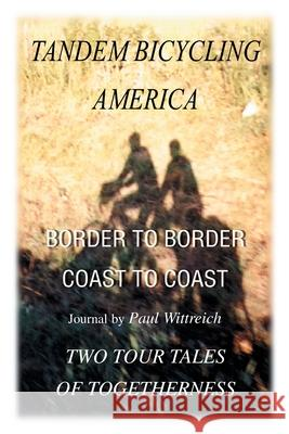 Tandem Bicycling America : Border to Border Paul Wittreich 9780595227785