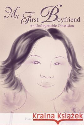 My First Boyfriend : An Unforgettable Obsession Hoa X. Hoang 9780595228423