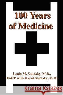 100 Years of Medicine Louis M. Soletsky 9780595229253