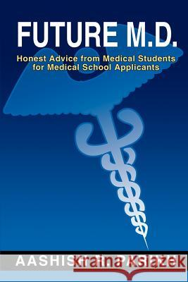 Future M.D. : Honest Advice from Medical Students for Medical Aashish R. Parikh 9780595230587