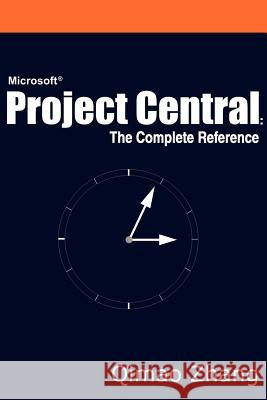 Microsoft Project Central: The Complete Reference Qimao Zhang 9780595232475