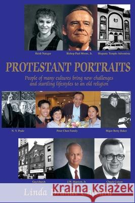 Protestant Portraits : People of many cultures bring new challenges and startling lifestyles to an old religion Linda B. Cateura 9780595233823