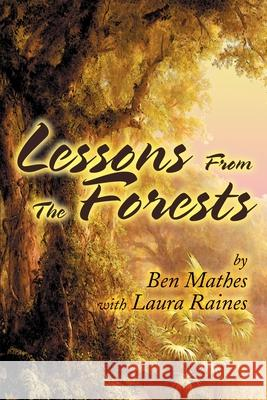 Lessons from the Forests Ben Mathes Laura Raines 9780595234363
