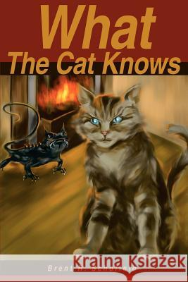 What the Cat Knows Brent R. Schofield 9780595235377