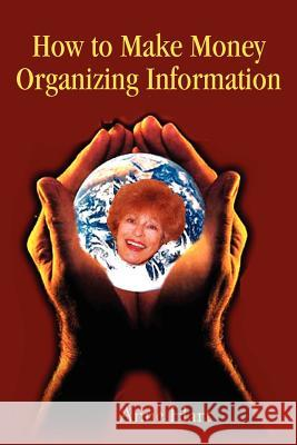 How to Make Money Organizing Information Anne Hart 9780595236954