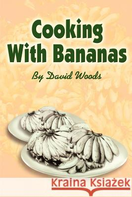 Cooking with Bananas David Woods 9780595242733