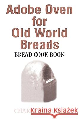 Adobe Oven for Old World Breads: Bread Cook Book Charel Scheele 9780595243426