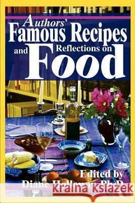 Authors' Famous Recipes and Reflections on Food Diane E. Holloway 9780595243792