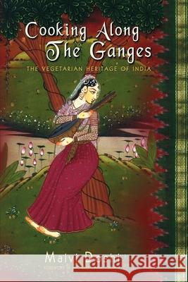 Cooking Along the Ganges: The Vegetarian Heritage of India Malvi Doshi 9780595244225