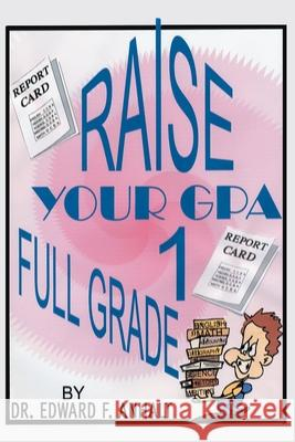 Raise Your Gpa 1 Full Grade Edward F. Anhalt 9780595246458
