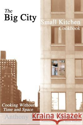 The Big City Small Kitchen Cookbook: Cooking Without Time and Space Anthony Michael Vitalone 9780595247547