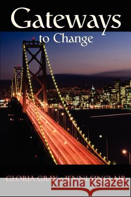Gateways to Change Jenni Lanette Sinclair Gloria Jean Gray 9780595248698