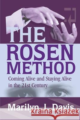 The Rosen Method : Coming Alive and Staying Alive in the 21st Century Marilyn J. Davis 9780595250554