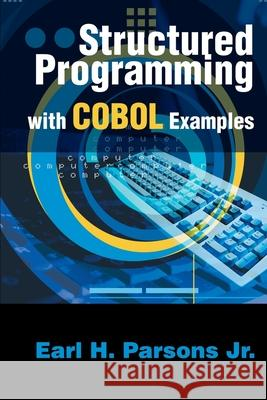 Structured Programming with COBOL Examples Earl H. Parsons 9780595250943