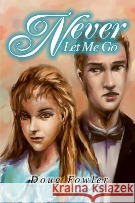 Never Let Me Go Doug Fowler 9780595253715