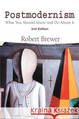 Postmodernism: What You Should Know and Do about It R. K. Brewer 9780595253722