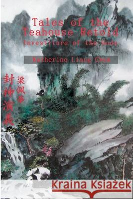 Tales of the Teahouse Retold: Investiture of the Gods Katherine Liang Chew Felix S. Chew 9780595254194