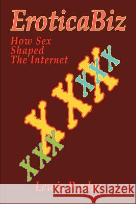 Eroticabiz: How Sex Shaped the Internet Lewis Perdue 9780595256129