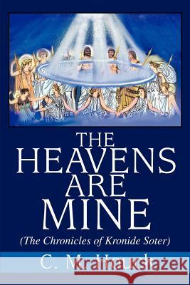The Heavens Are Mine: (The Chronicles of Kronide Soter) Charles M. Houck 9780595256570