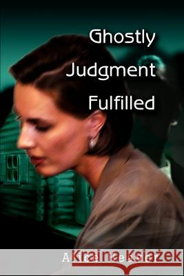 Ghostly Judgment Fulfilled Alice E. Heaver 9780595256723