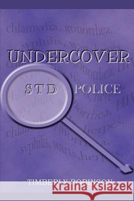 Undercover STD Police Timberly Robinson 9780595258338