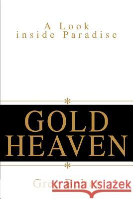 Gold Heaven : A Look inside Paradise Greg Belter 9780595259014 Writers Club Press