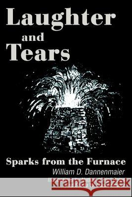 Laughter and Tears: Sparks from the Furnace William D. Dannenmaier 9780595259366