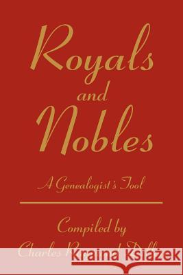 Royals and Nobles: A Genealogist's Tool Charles R. Dillon 9780595259380