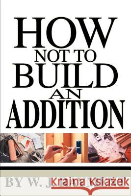 How Not To Build an Addition W. J. Rayment 9780595259878