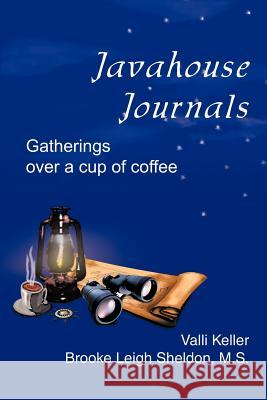 Javahouse Journals: Gatherings Over a Cup of Coffee Valli Keller Brooke L. Sheldon 9780595260027