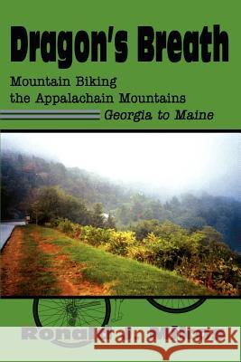 Dragon's Breath : Mountain Biking the Appalachain Mountains Georgia to Maine Ronald J. Mikos 9780595260300